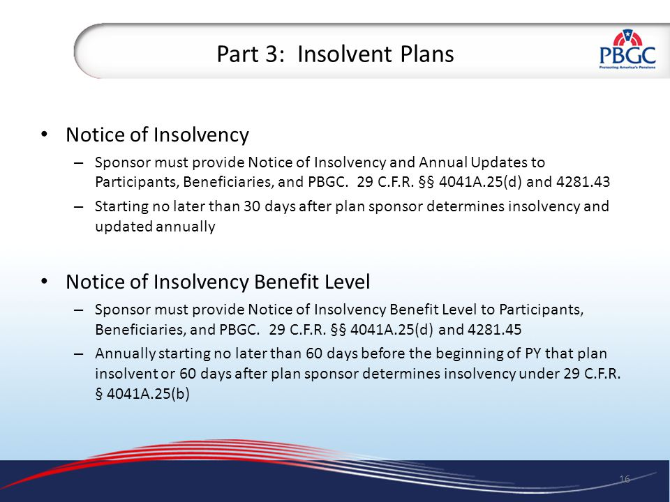 Part 3: Insolvent Plans Notice of Insolvency – Sponsor must provide Notice of Insolvency and Annual Updates to Participants, Beneficiaries, and PBGC.