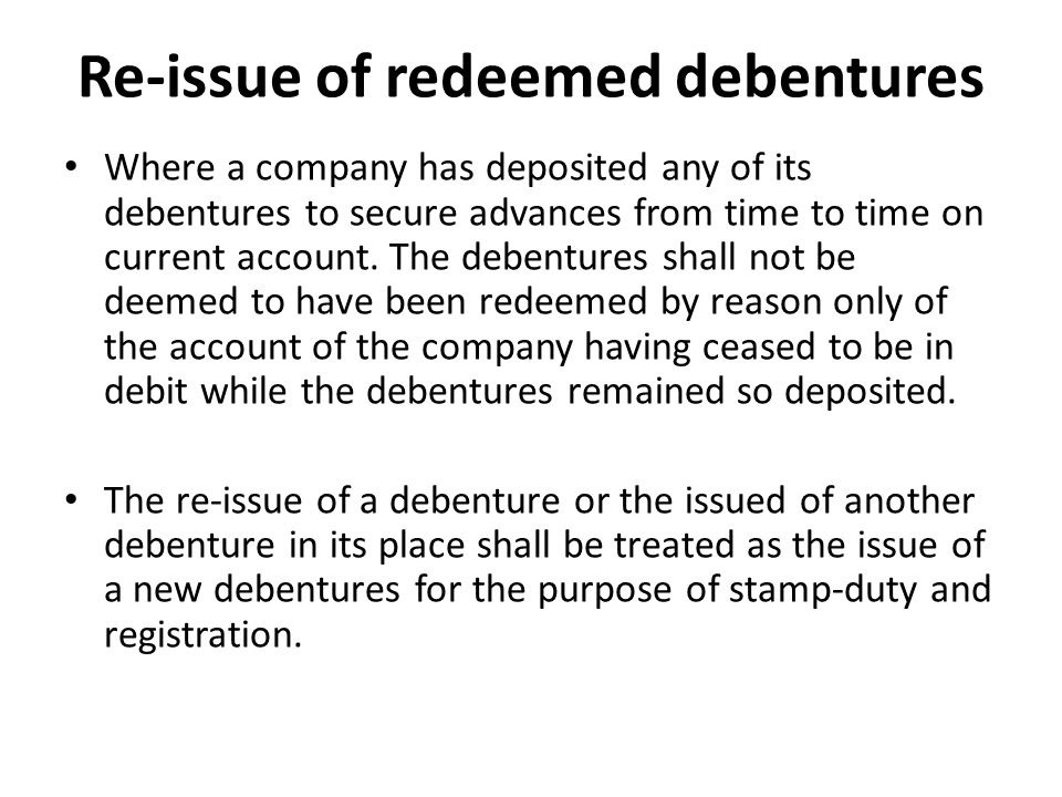 Re-issue of redeemed debentures Where a company has deposited any of its debentures to secure advances from time to time on current account.