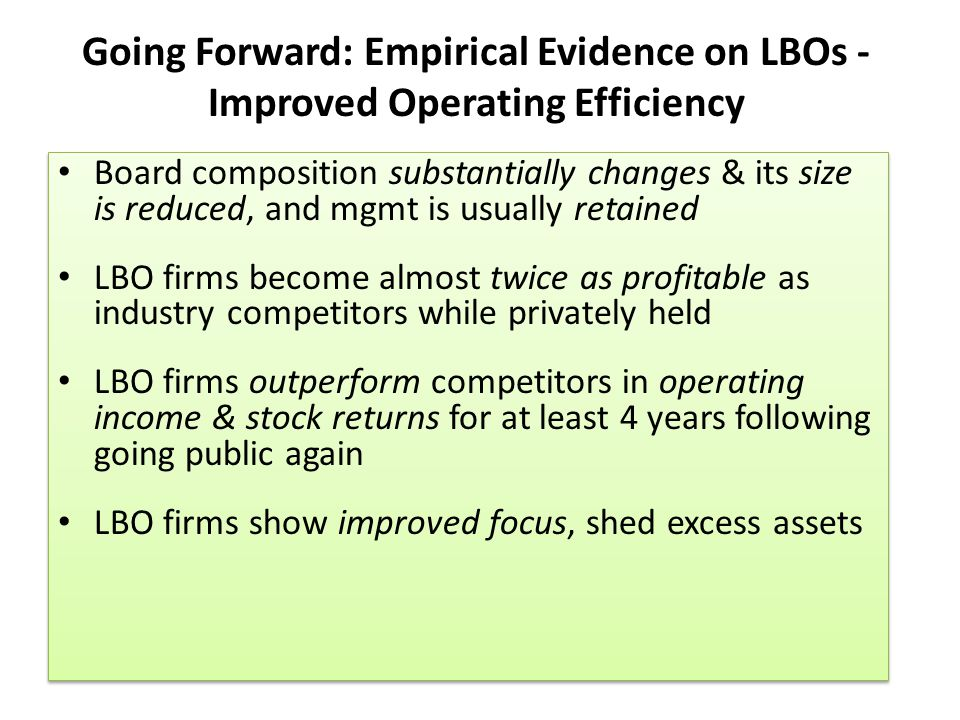 Going Forward: Empirical Evidence on LBOs - Improved Operating Efficiency Board composition substantially changes & its size is reduced, and mgmt is u