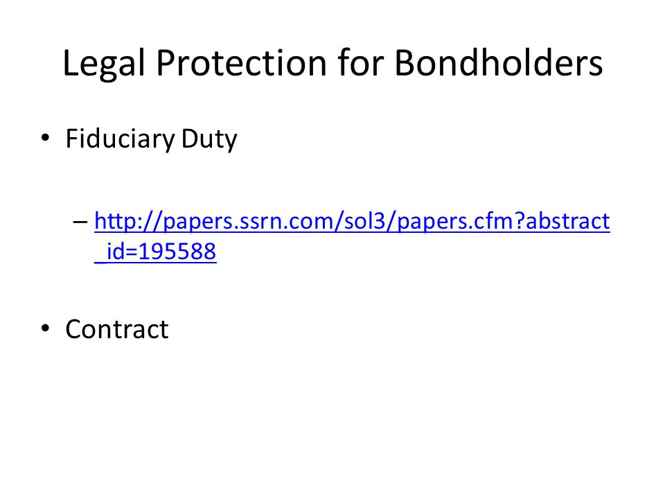 Legal Protection for Bondholders Fiduciary Duty – http://papers.ssrn.com/sol3/papers.cfm?abstract _id=195588 http://papers.ssrn.com/sol3/papers.cfm?ab