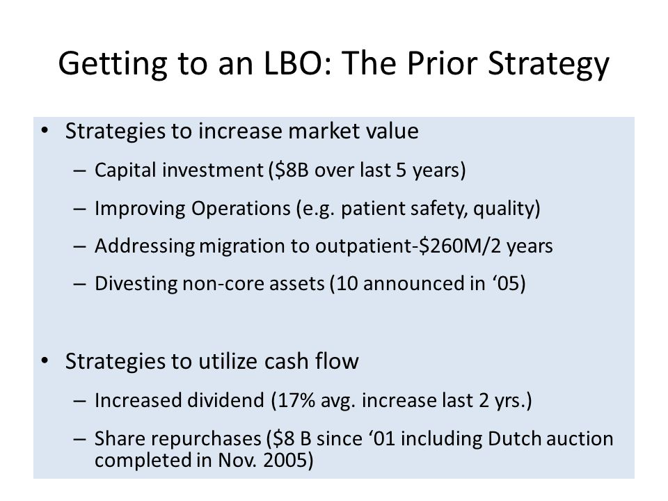 Getting to an LBO: The Prior Strategy Strategies to increase market value – Capital investment ($8B over last 5 years) – Improving Operations (e.g. pa