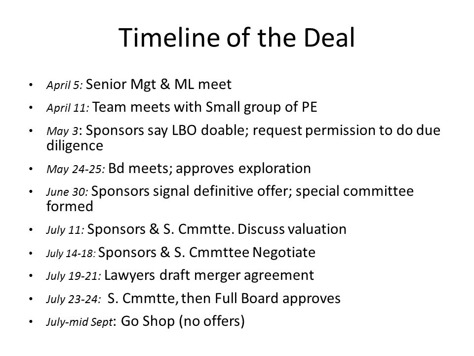 Timeline of the Deal April 5: Senior Mgt & ML meet April 11: Team meets with Small group of PE May 3 : Sponsors say LBO doable; request permission to