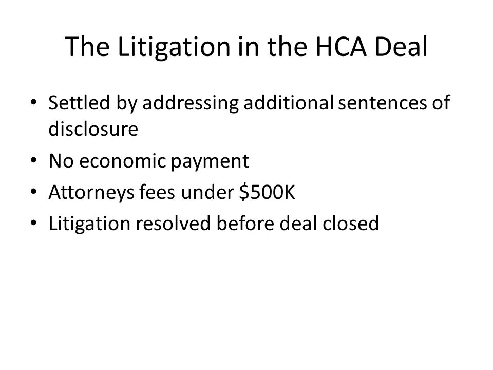 The Litigation in the HCA Deal Settled by addressing additional sentences of disclosure No economic payment Attorneys fees under $500K Litigation reso