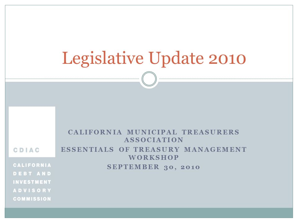 Four legislative bills: SB 1344 – Public fund investments, CD's; chaptered AB 1156 – Public fund investments, community banks; did not pass AB 2080 – BABs federal interest subsidy; waiting for the Governor's signature AB 155 – Local Agency bankruptcy review; did not pass