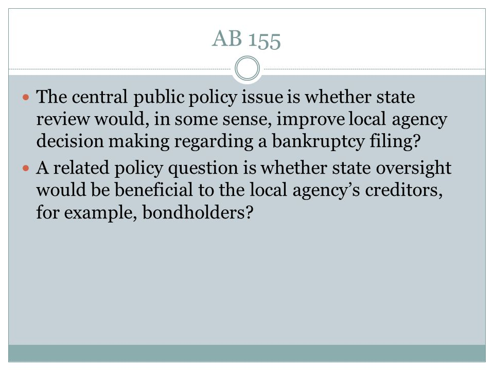 AB 155 The central public policy issue is whether state review would, in some sense, improve local agency decision making regarding a bankruptcy filing.