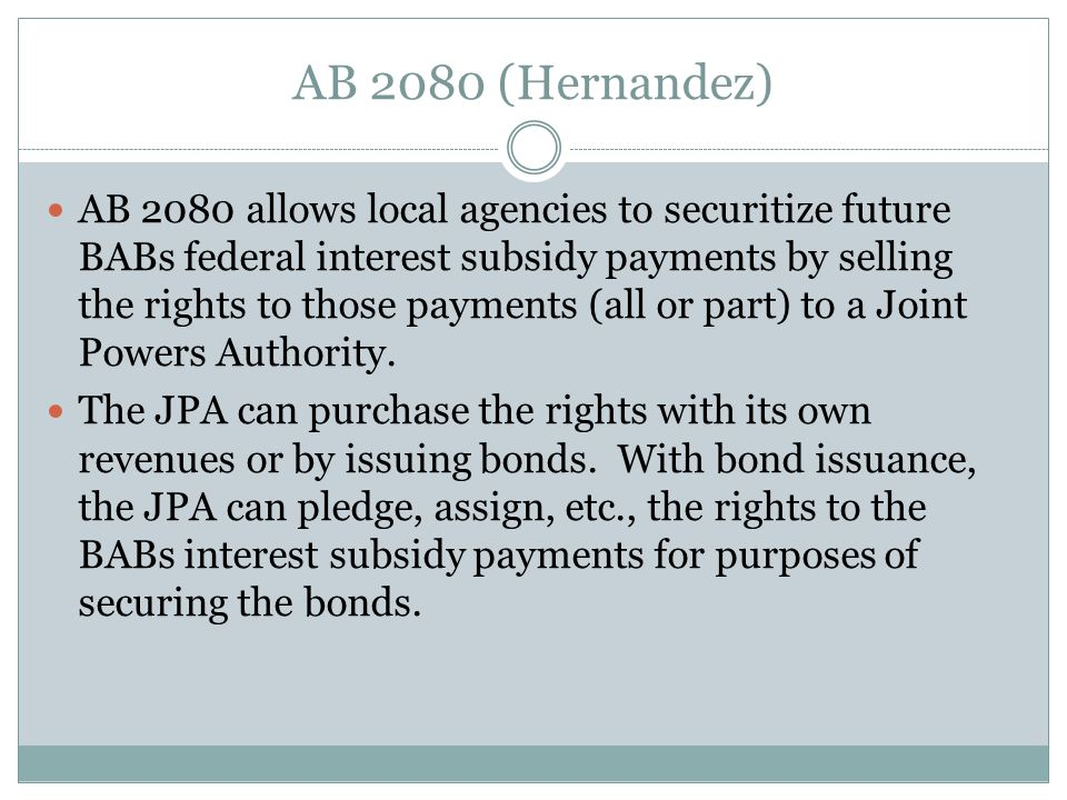 AB 2080 California is (at this time) the only state to allow securitization of the BABs interest subsidy.