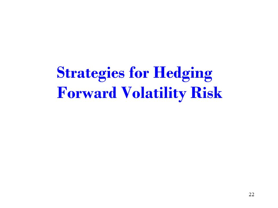 22 Strategies for Hedging Forward Volatility Risk
