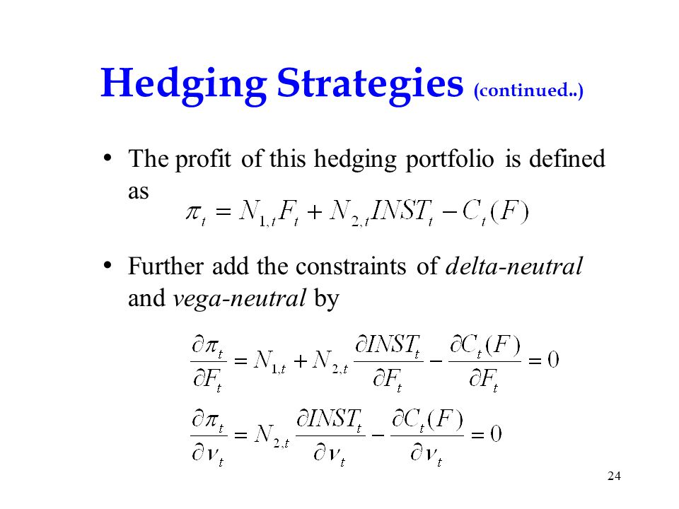 Hedging Strategies (continued..) The profit of this hedging portfolio is defined as Further add the constraints of delta-neutral and vega-neutral by 24
