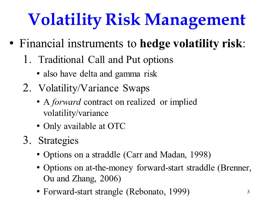 3 Volatility Risk Management Financial instruments to hedge volatility risk: 1.
