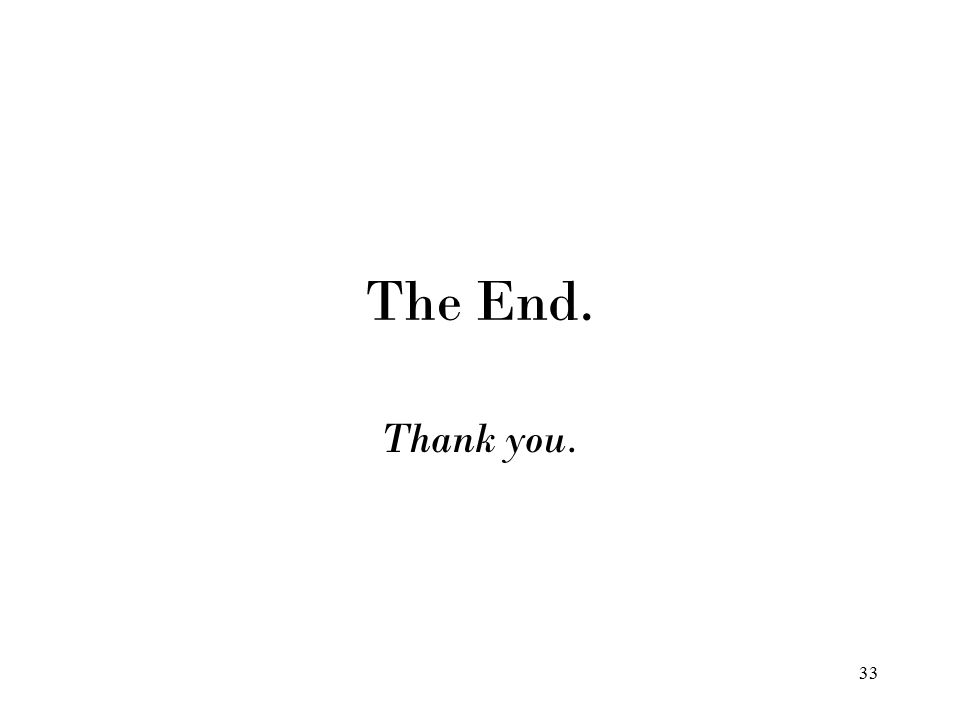 33 The End. Thank you.