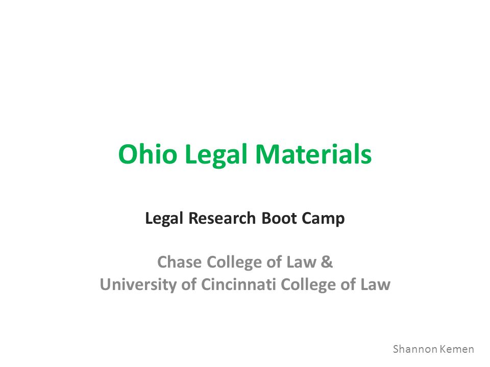 Ohio Legal Materials Legal Research Boot Camp Chase College of Law & University of Cincinnati College of Law Shannon Kemen