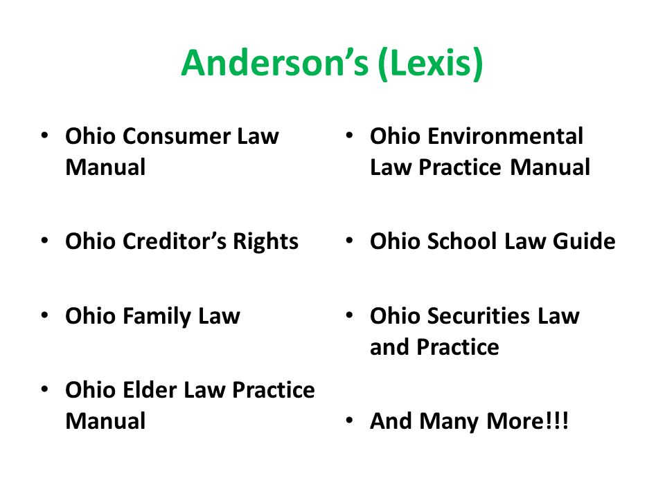 Anderson's (Lexis) Ohio Consumer Law Manual Ohio Creditor's Rights Ohio Family Law Ohio Elder Law Practice Manual Ohio Environmental Law Practice Manual Ohio School Law Guide Ohio Securities Law and Practice And Many More!!!