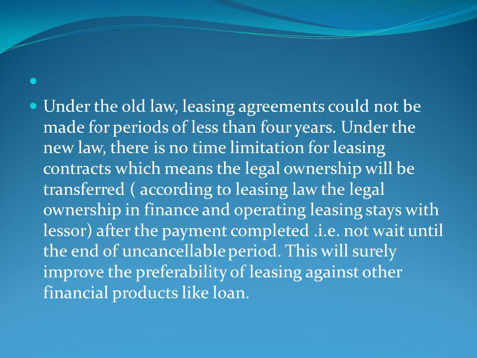 Under the old law, leasing agreements could not be made for periods of less than four years.
