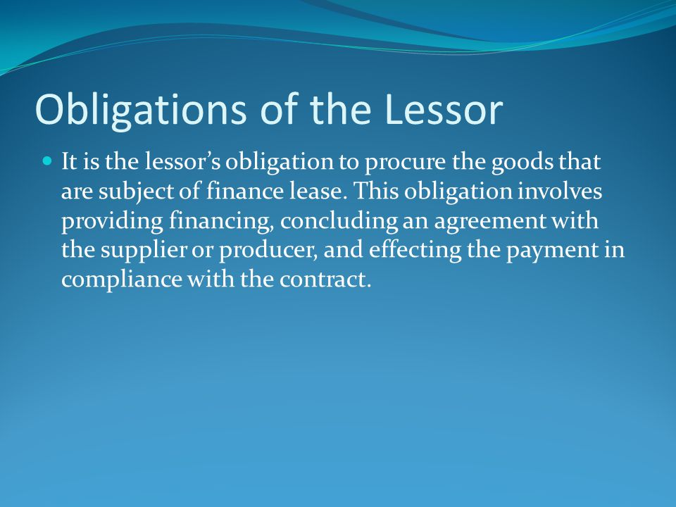 Obligations of the Lessor It is the lessor's obligation to procure the goods that are subject of finance lease.