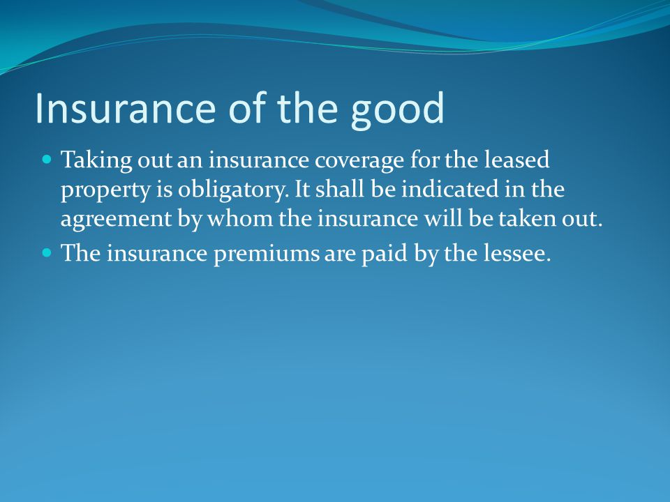 Insurance of the good Taking out an insurance coverage for the leased property is obligatory.