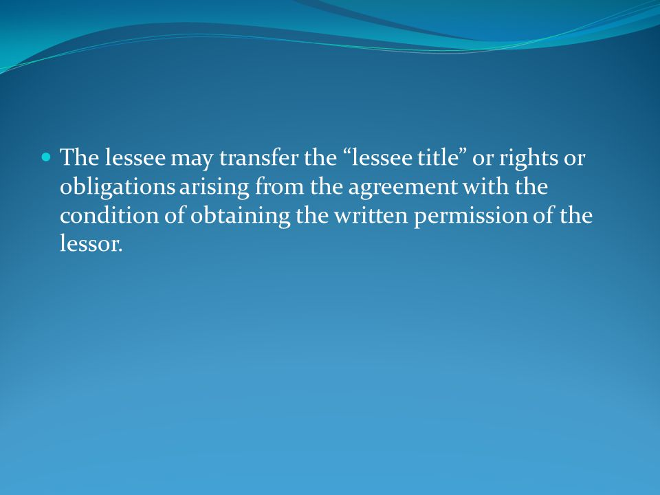 The lessee may transfer the lessee title or rights or obligations arising from the agreement with the condition of obtaining the written permission of the lessor.