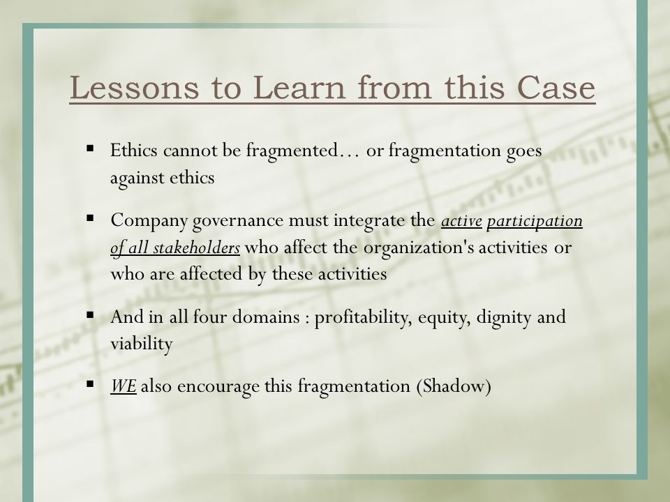  Ethics cannot be fragmented… or fragmentation goes against ethics  Company governance must integrate the active participation of all stakeholders w