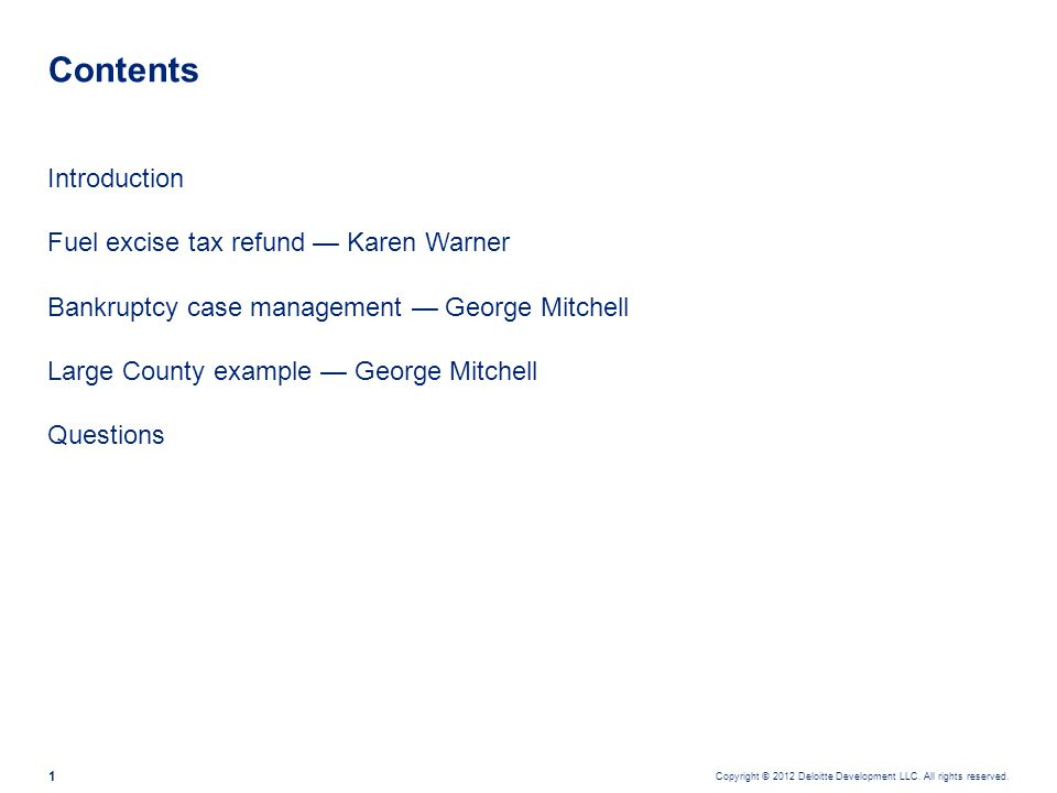 Copyright © 2012 Deloitte Development LLC. All rights reserved. 1 Introduction Fuel excise tax refund — Karen Warner Bankruptcy case management — Geor