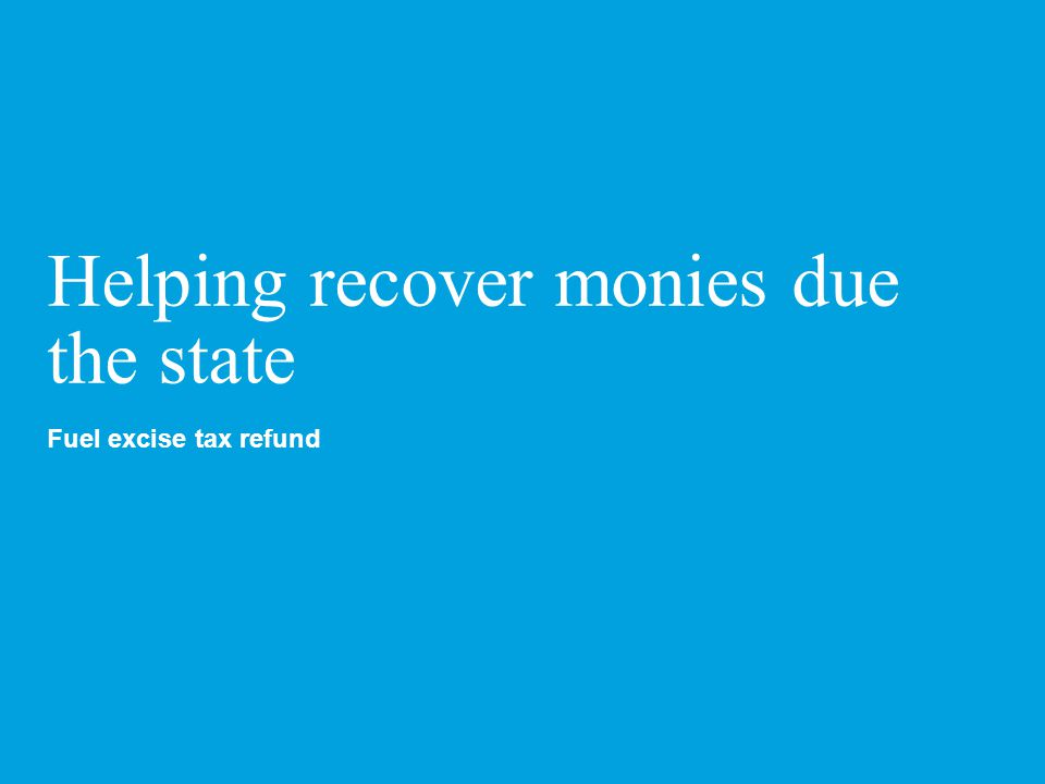 Helping recover monies due the state Fuel excise tax refund