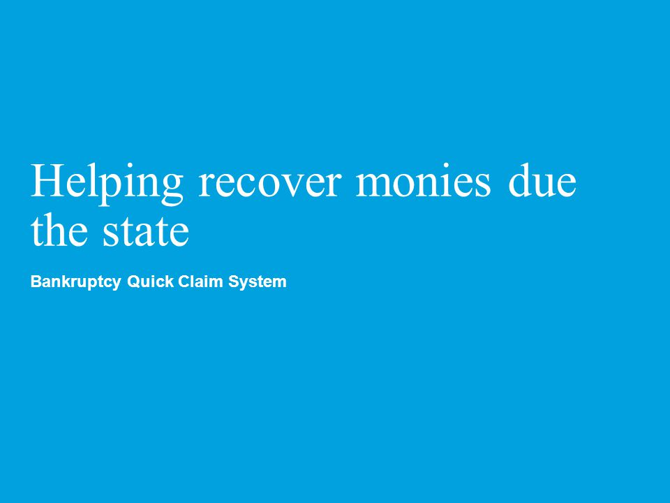 Helping recover monies due the state Bankruptcy Quick Claim System