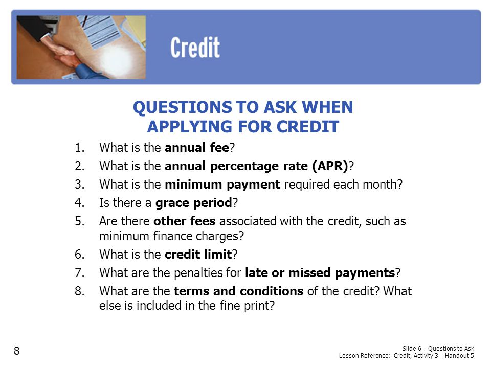 QUESTIONS TO ASK WHEN APPLYING FOR CREDIT 1.What is the annual fee.