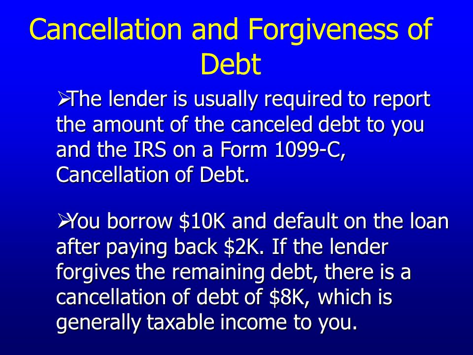  You borrow $10K and default on the loan after paying back $2K.
