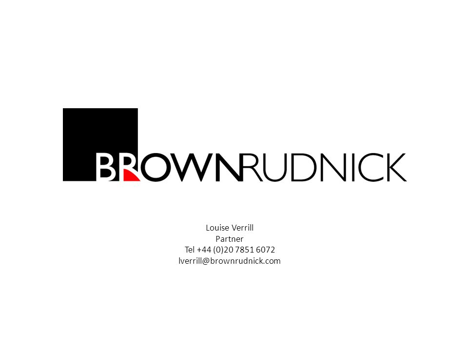 Louise Verrill Partner Tel +44 (0)20 7851 6072 lverrill@brownrudnick.com