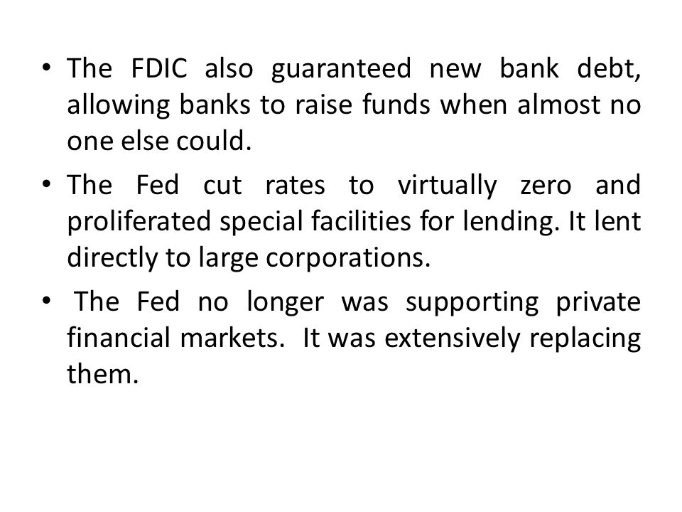 The FDIC also guaranteed new bank debt, allowing banks to raise funds when almost no one else could.