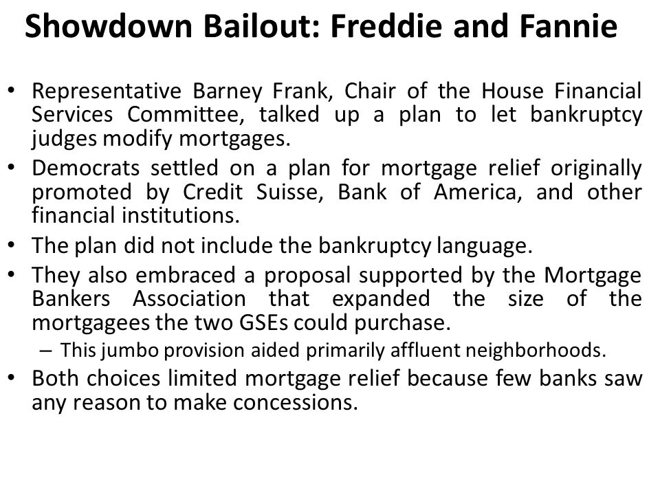 Showdown Bailout: Freddie and Fannie Representative Barney Frank, Chair of the House Financial Services Committee, talked up a plan to let bankruptcy judges modify mortgages.