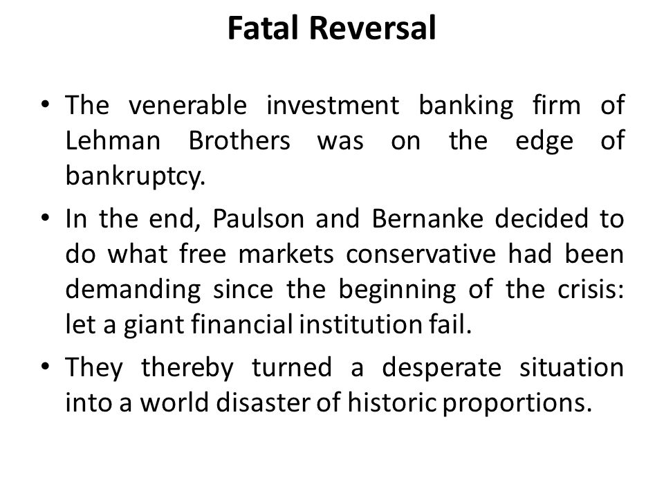 Fatal Reversal The venerable investment banking firm of Lehman Brothers was on the edge of bankruptcy.