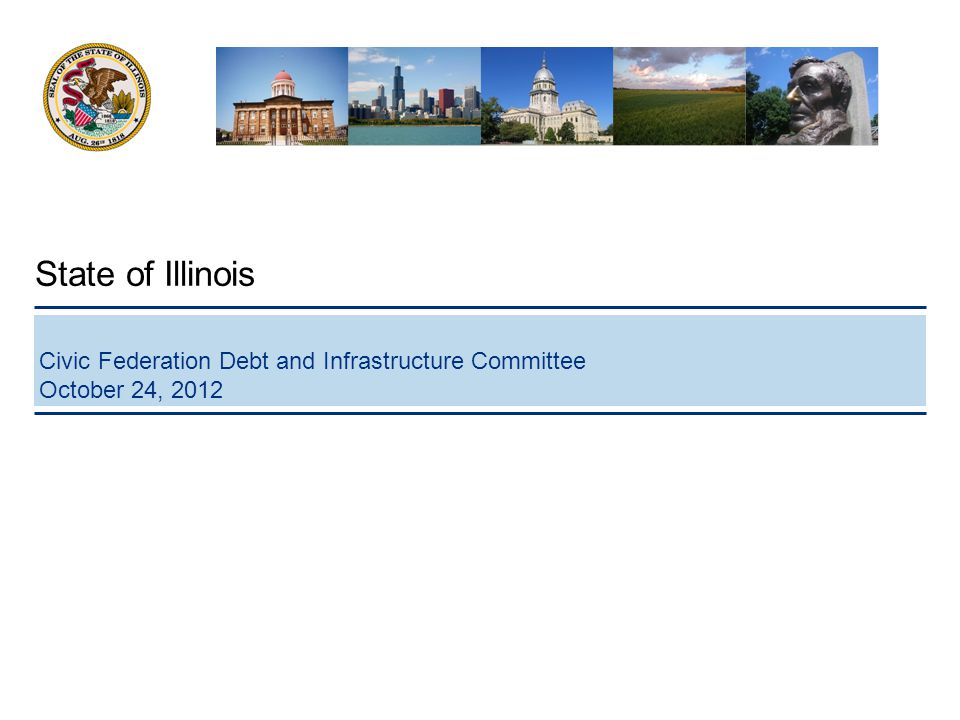 Civic Federation Debt and Infrastructure Committee October 24, 2012 State of Illinois 27