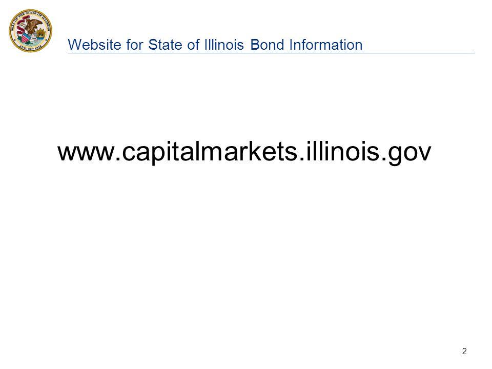 2 Website for State of Illinois Bond Information www.capitalmarkets.illinois.gov