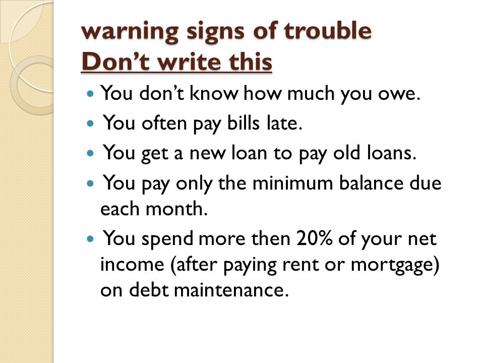 warning signs of trouble Don't write this You don't know how much you owe.