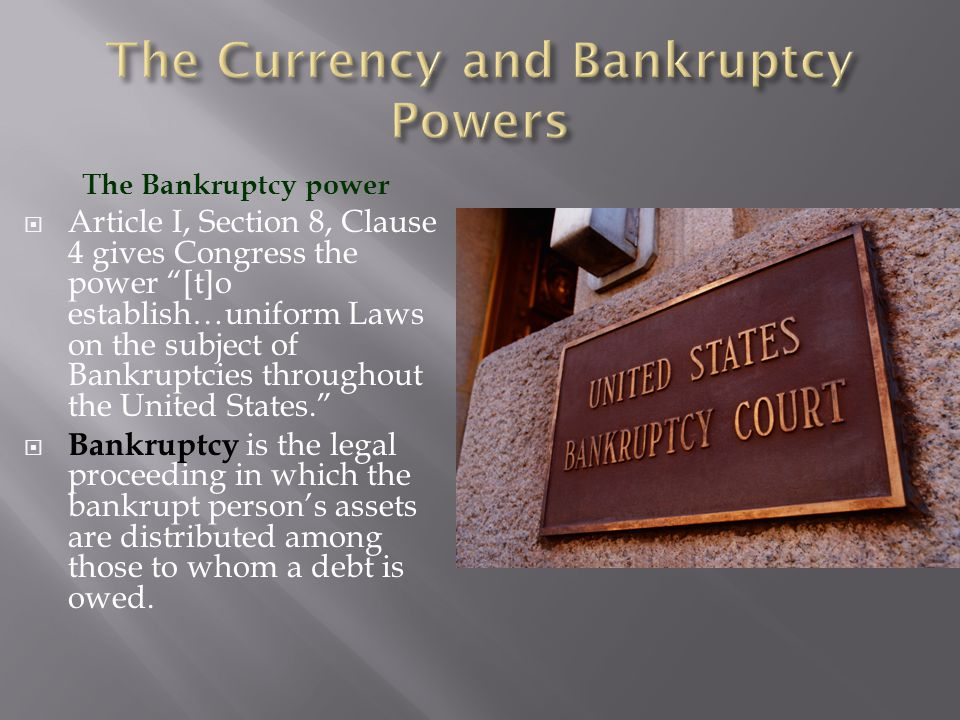 "The Bankruptcy power  Article I, Section 8, Clause 4 gives Congress the power ""[t]o establish…uniform Laws on the subject of Bankruptcies throughout"