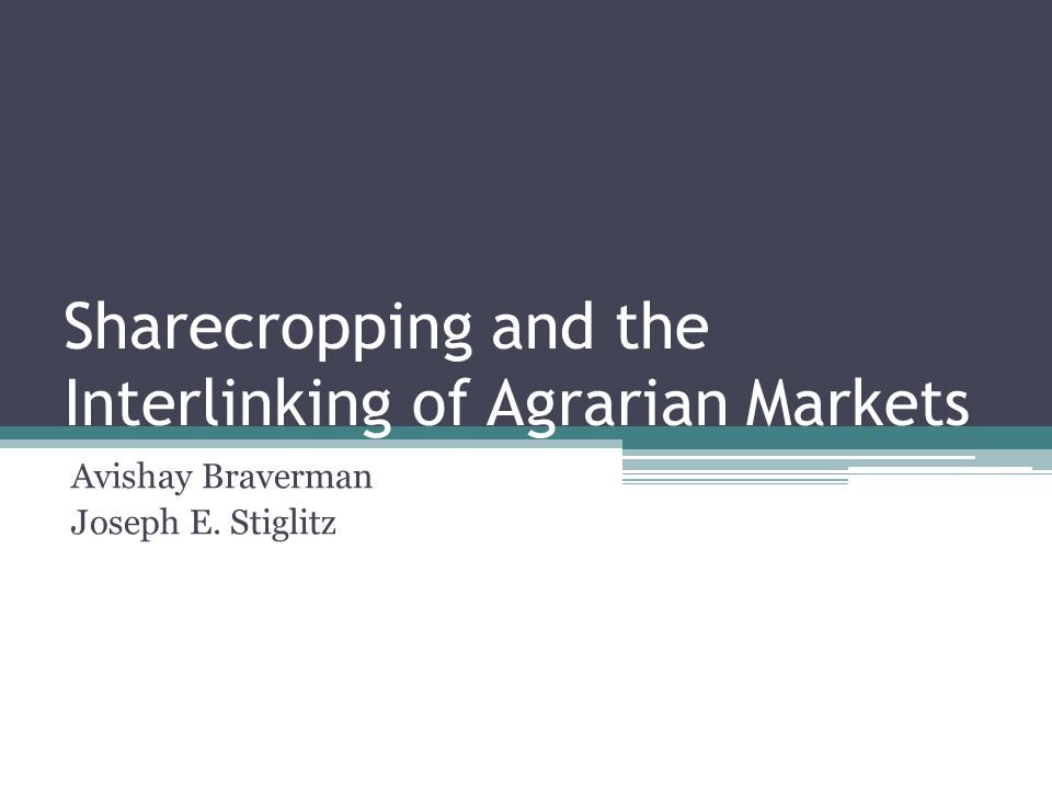 Sharecropping and the Interlinking of Agrarian Markets Avishay Braverman Joseph E. Stiglitz