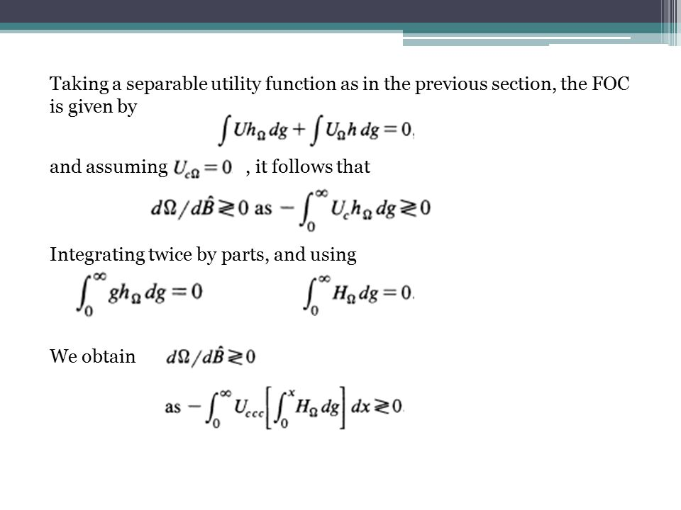 Taking a separable utility function as in the previous section, the FOC is given by and assuming, it follows that Integrating twice by parts, and usin