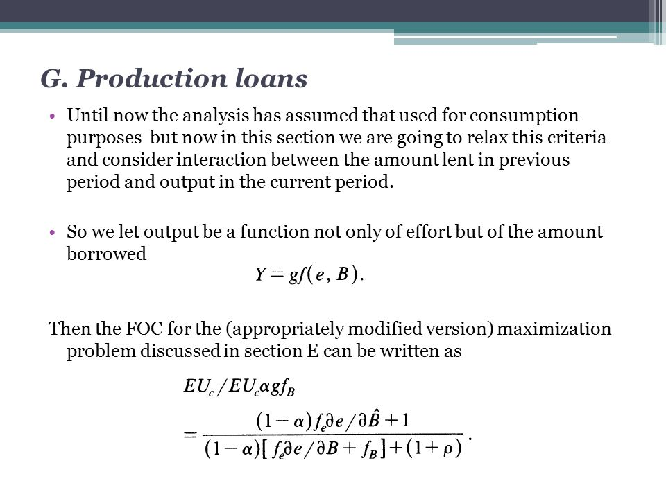 G. Production loans Until now the analysis has assumed that used for consumption purposes but now in this section we are going to relax this criteria