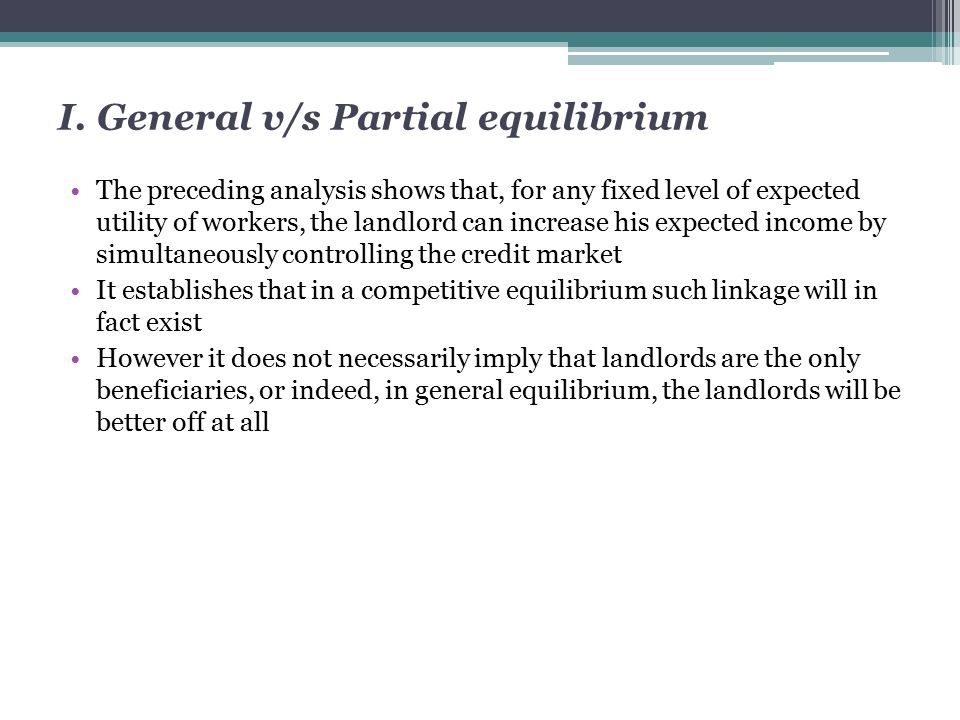 I. General v/s Partial equilibrium The preceding analysis shows that, for any fixed level of expected utility of workers, the landlord can increase hi