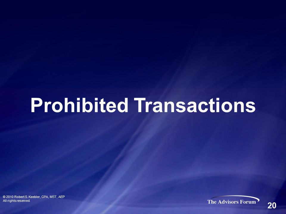 Prohibited Transactions © 2010 Robert S. Keebler, CPA, MST, AEP All rights reserved. 20