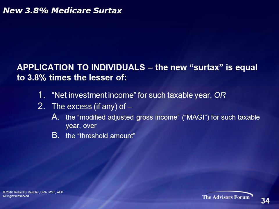 "APPLICATION TO INDIVIDUALS – the new ""surtax"" is equal to 3.8% times the lesser of: 1. ""Net investment income"" for such taxable year, OR 2. The excess"