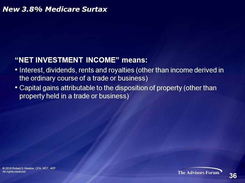 NET INVESTMENT INCOME means: Interest, dividends, rents and royalties (other than income derived in the ordinary course of a trade or business) Capital gains attributable to the disposition of property (other than property held in a trade or business) © 2010 Robert S.