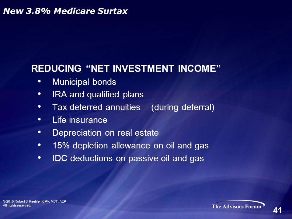 REDUCING NET INVESTMENT INCOME Municipal bonds IRA and qualified plans Tax deferred annuities – (during deferral) Life insurance Depreciation on real estate 15% depletion allowance on oil and gas IDC deductions on passive oil and gas © 2010 Robert S.