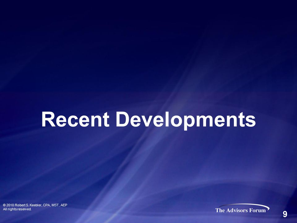 Recent Developments © 2010 Robert S. Keebler, CPA, MST, AEP All rights reserved. 9