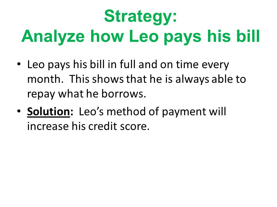 Strategy: Analyze how Leo pays his bill Leo pays his bill in full and on time every month.