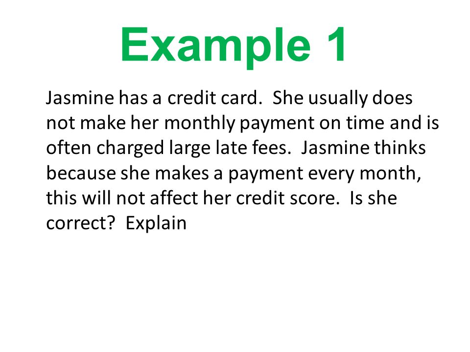 Example 1 Jasmine has a credit card.