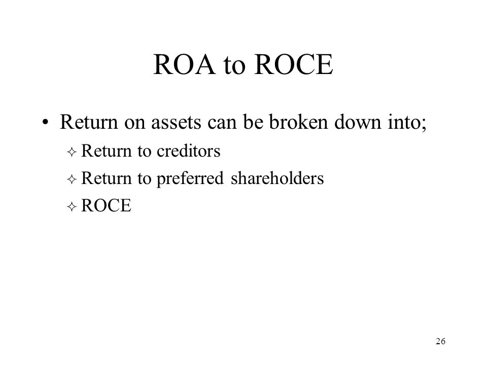 26 ROA to ROCE Return on assets can be broken down into;  Return to creditors  Return to preferred shareholders  ROCE