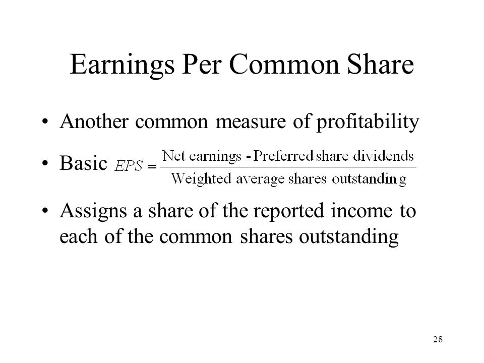 28 Earnings Per Common Share Another common measure of profitability Basic Assigns a share of the reported income to each of the common shares outstan