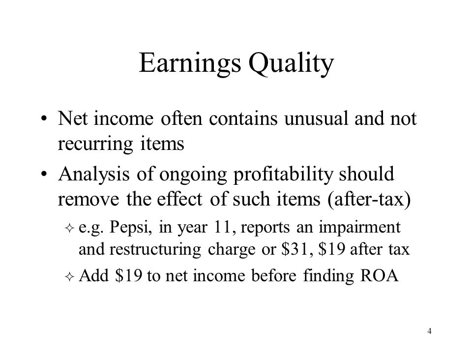 4 Earnings Quality Net income often contains unusual and not recurring items Analysis of ongoing profitability should remove the effect of such items (after-tax)  e.g.
