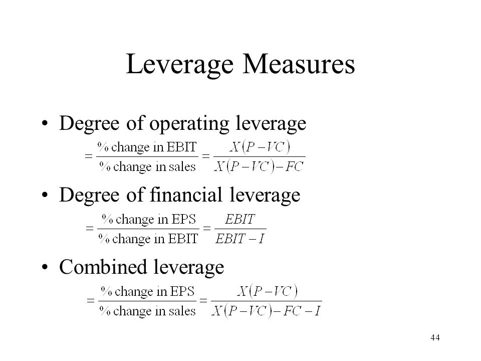44 Leverage Measures Degree of operating leverage Degree of financial leverage Combined leverage