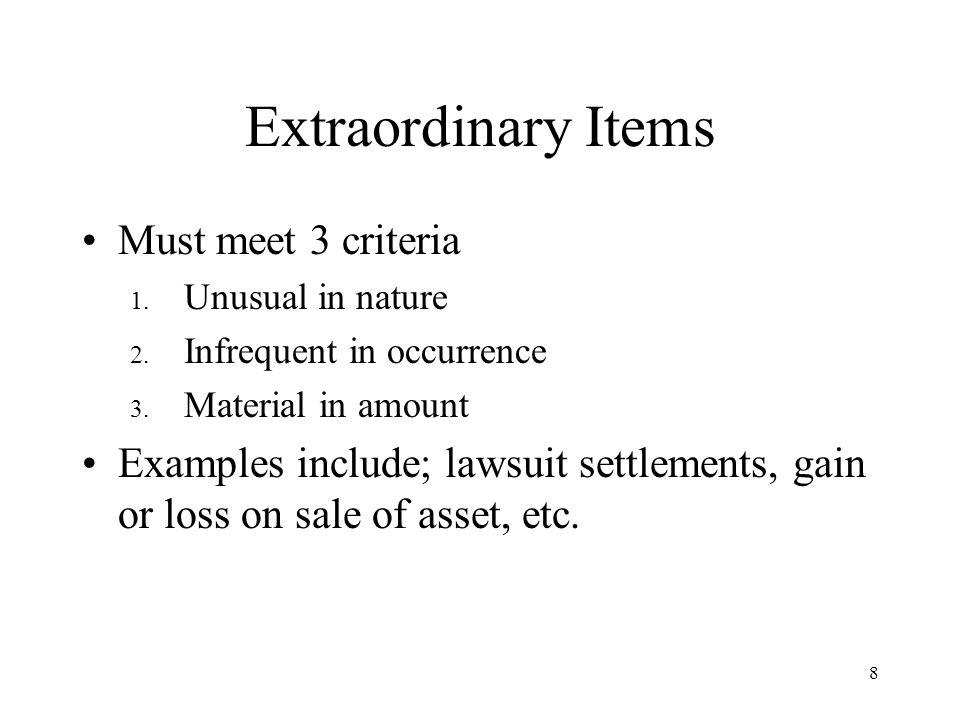 Extraordinary Items 8 Must meet 3 criteria 1. Unusual in nature 2.